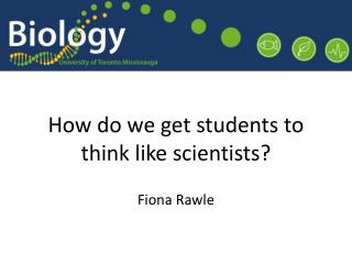 How do we get students to think like scientists? Fiona Rawle