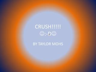CRUSH!!!!!  :-D 