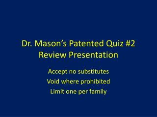 Dr. Mason's Patented Quiz #2 Review Presentation