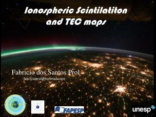 Ionospheric Scintilatiton and  TEC  maps