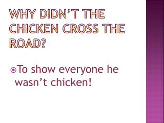 Why didn't the chicken cross the road?