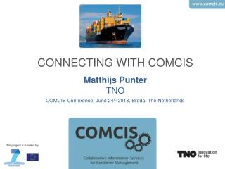 CONNECTING WITH COMCIS Matthijs Punter TNO