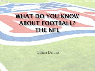 What DO  You know  about football? The NFL