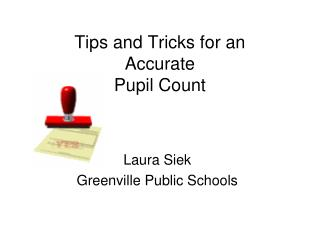 Tips and Tricks for an Accurate Pupil Count