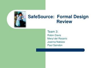 SafeSource:  Formal Design       Review