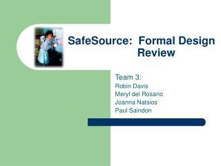 SafeSource:  Formal Design       Review