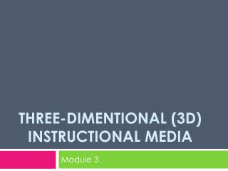 Three-DIMENTIONAL (3D) Instructional media