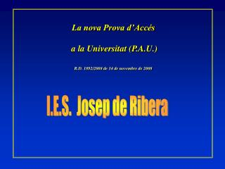 La nova Prova d'Accés  a la Universitat (P.A.U.) R.D. 1892/2008 de 14 de novembre de 2008