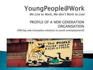 YoungPeople@Work We Live to Work, We don't Work to Live!