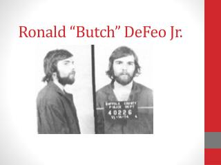 "Ronald ""Butch""  DeFeo  Jr."