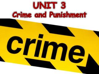 UNIT 3  Crime and Punishment