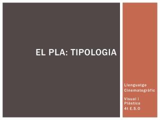 El  pla :  tipologia