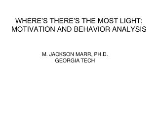 WHERE'S THERE'S THE MOST LIGHT: MOTIVATION AND BEHAVIOR ANALYSIS