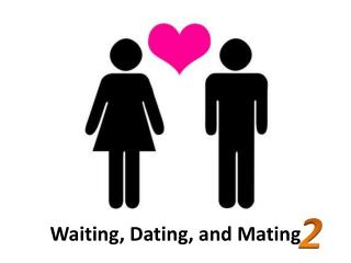 Waiting, Dating, and Mating