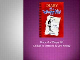 Diary of a Wimpy Kid A novel in cartoons by Jeff Kinney
