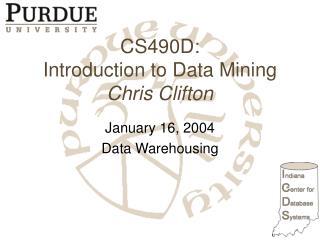 CS490D: Introduction to Data Mining Chris Clifton