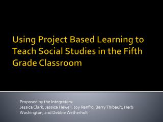 Using Project Based Learning to Teach Social Studies in the Fifth Grade Classroom