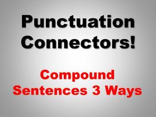 Punctuation Connectors!