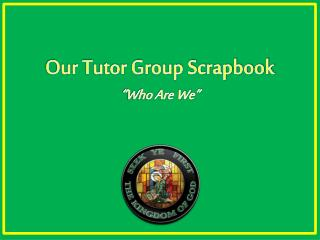 Our Tutor Group Scrapbook �Who Are We�
