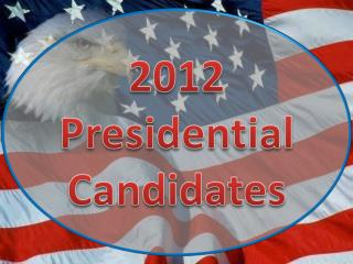2012  Presidential  Candidates