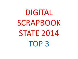 DIGITAL SCRAPBOOK  STATE  2014 TOP 3