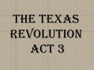 The Texas  Revolution  Act  3