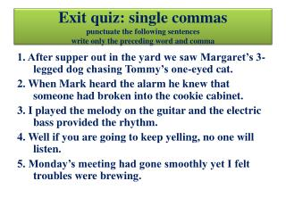Exit quiz: single commas punctuate the following sentences write only the preceding word and comma