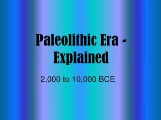 Paleolithic Era - Explained