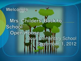 Welcome,  Mrs. Childers' Back to School     Open House