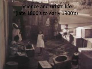 Science and urban life  (late 1800's to early 1900's)
