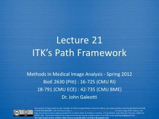 Lecture  21 ITK � s  Path Framework