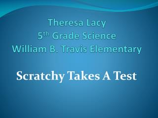 Theresa Lacy 5 th  Grade Science William B. Travis Elementary