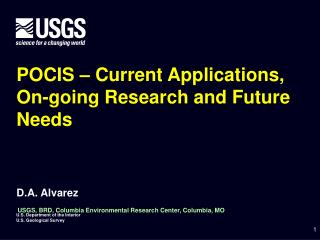POCIS   Current Applications, On-going Research and Future Needs       D.A. Alvarez   USGS, BRD, Columbia Environmental