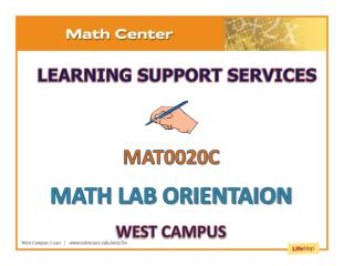 MAT0020C  MATH LAB ORIENTAION WEST CAMPUS