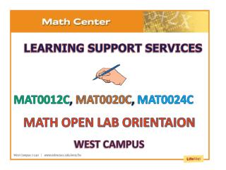 MAT0012C , MAT0020C , MAT0024C MATH OPEN LAB ORIENTAION WEST CAMPUS