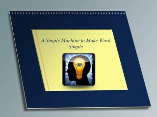 A Simple Machine to Make Work Simple