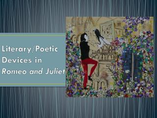 Literary/Poetic Devices in  Romeo and Juliet