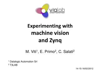 Experimenting with machine  vision and  Zynq M. Viti 1 , E. Primo 2 , C. Salati 2