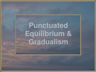 Punctuated Equilibrium & Gradualism