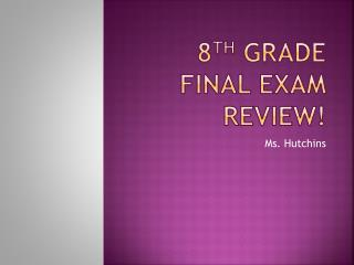 8 th  Grade Final Exam Review!