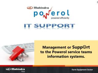 Management or  Supp  rt to the Powerol service teams information systems.
