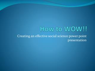 How to WOW!!