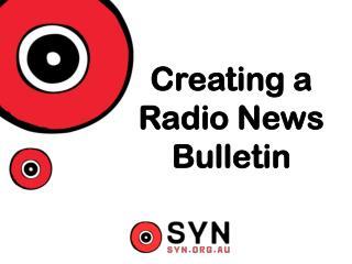 Creating a Radio  N ews Bulletin