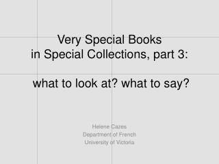 Very Special Books in  Special Collections, part 3:  what to look at? what to say?