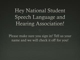 Hey National Student Speech Language and Hearing Association!
