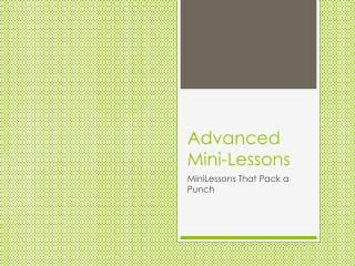 Advanced Mini-Lessons