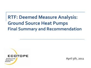 RTF: Deemed Measure Analysis: Ground Source Heat Pumps Final Summary and Recommendation