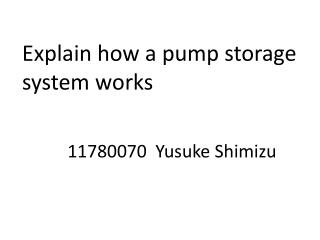Explain how a pump storage system works