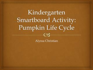 Kindergarten  Smartboard  Activity: Pumpkin Life Cycle
