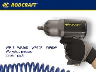 WP15 �WP20S � WP30P � WP50P Workshop presses Launch pack